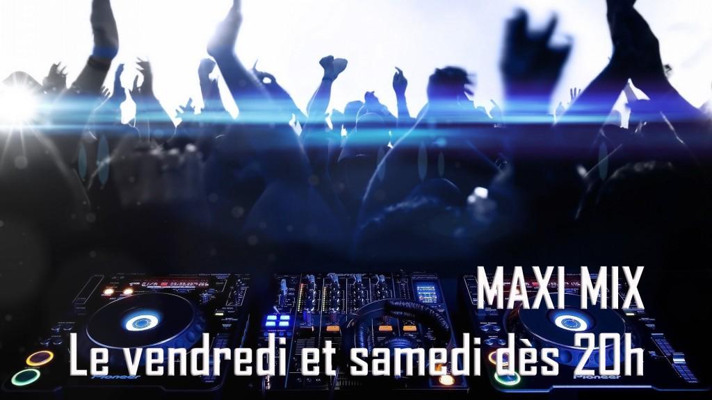 Le Maxi Mix : Vendredi & Samedi dès 20h